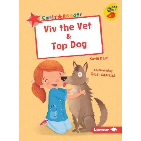 VIV the Vet & Top Dog - (Early Bird Readers -- Red (Early Bird Stories (Tm))) by  Katie Dale (Paperback) - image 1 of 1