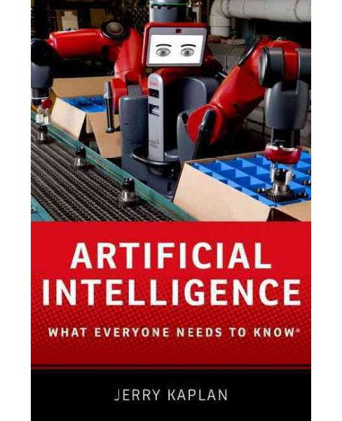 Artificial Intelligence : What Everyone Needs to Know (Paperback) (Jerry Kaplan) - image 1 of 1
