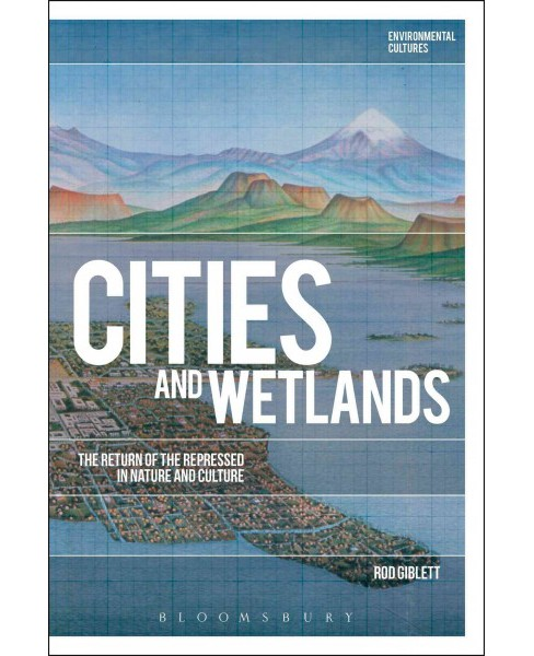 Cities and Wetlands : The Return of the Repressed in Nature and Culture (Hardcover) (Rod Giblett) - image 1 of 1
