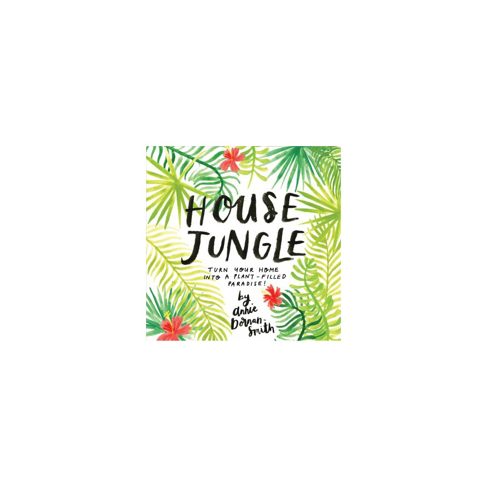 House Jungle : Turn Your Home into a Plant-filled Paradise! (Paperback) (Annie Dornan-smith)
