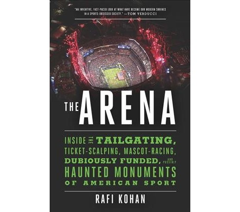 Arena : Inside the Tailgating, Ticket-Scalping, Mascot-Racing, Dubiously Funded, and Possibly Haunted - image 1 of 1