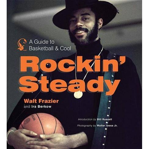 Rockin' Steady - by  Walt Frazier & Ira Berkow (Hardcover) - image 1 of 1
