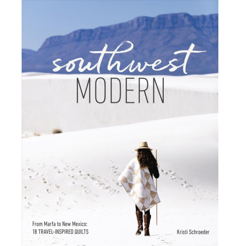 Southwest Modern : From Marfa to New Mexico: 18 Travel-Inspired Quilts - by Kristi Schroeder (Paperback) - image 1 of 1
