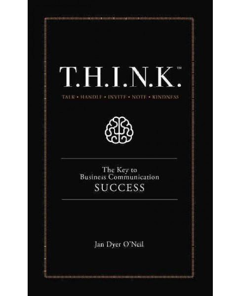 T.H.I.N.K. More : The Key to Business Communication Success -  by Jan Dyer O'neil (Paperback) - image 1 of 1