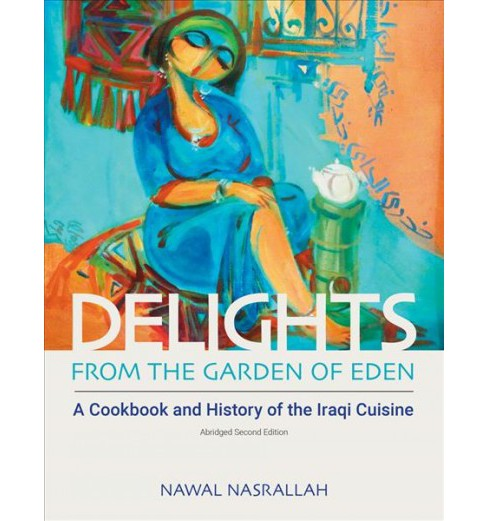 Delights from the Garden of Eden : A Cookbook and History of the Iraqi Cuisine -  (Hardcover) - image 1 of 1