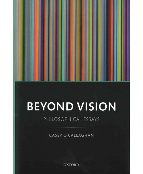 Beyond Vision : Philosophical Essays (Hardcover) (Casey O'callaghan) - image 1 of 1