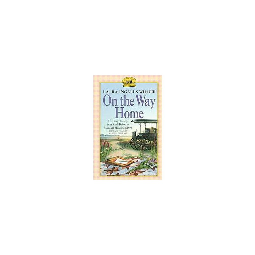 On the Way Home : The Diary of a Trip from South Dakota to Mansfield, Missouri, in 1894 (Reissue)