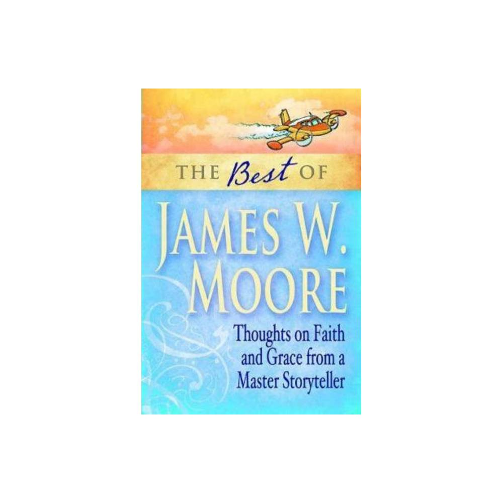 The Best Of James W Moore By James W Moore