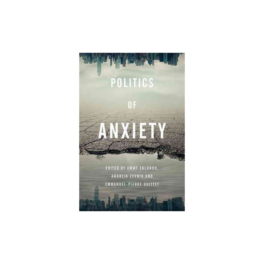 Politics of Anxiety - (Paperback)