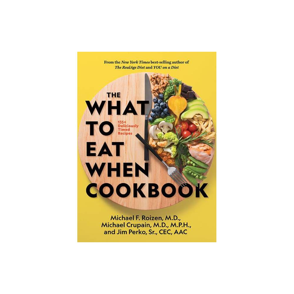 The What To Eat When Cookbook Hardcover
