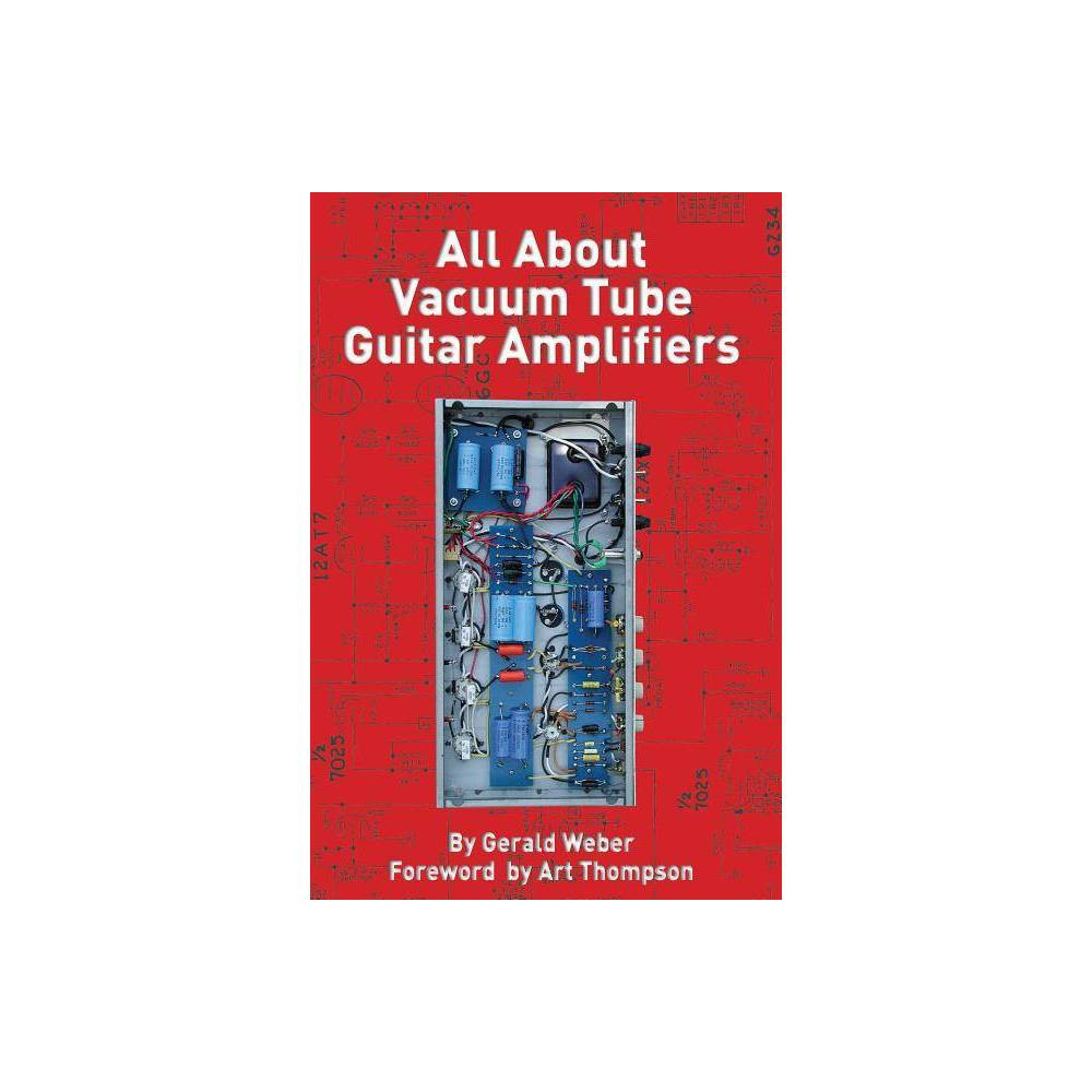 All About Vacuum Tube Guitar Amplifiers By Gerald Weber Paperback
