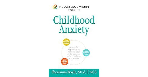 Conscious Parent's Guide to Childhood Anxiety : A Mindful Approach for Helping Your Child Become Calm, - image 1 of 1