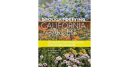 Drought-Defying California Garden : 230 Native Plants for a Lush Low-Water Landscape (Paperback) (Greg - image 1 of 1
