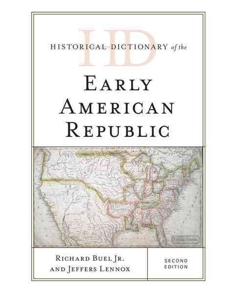 Historical Dictionary of the Early American Republic (Hardcover) (Jr. Richard Buel & Jeffers Lennox) - image 1 of 1
