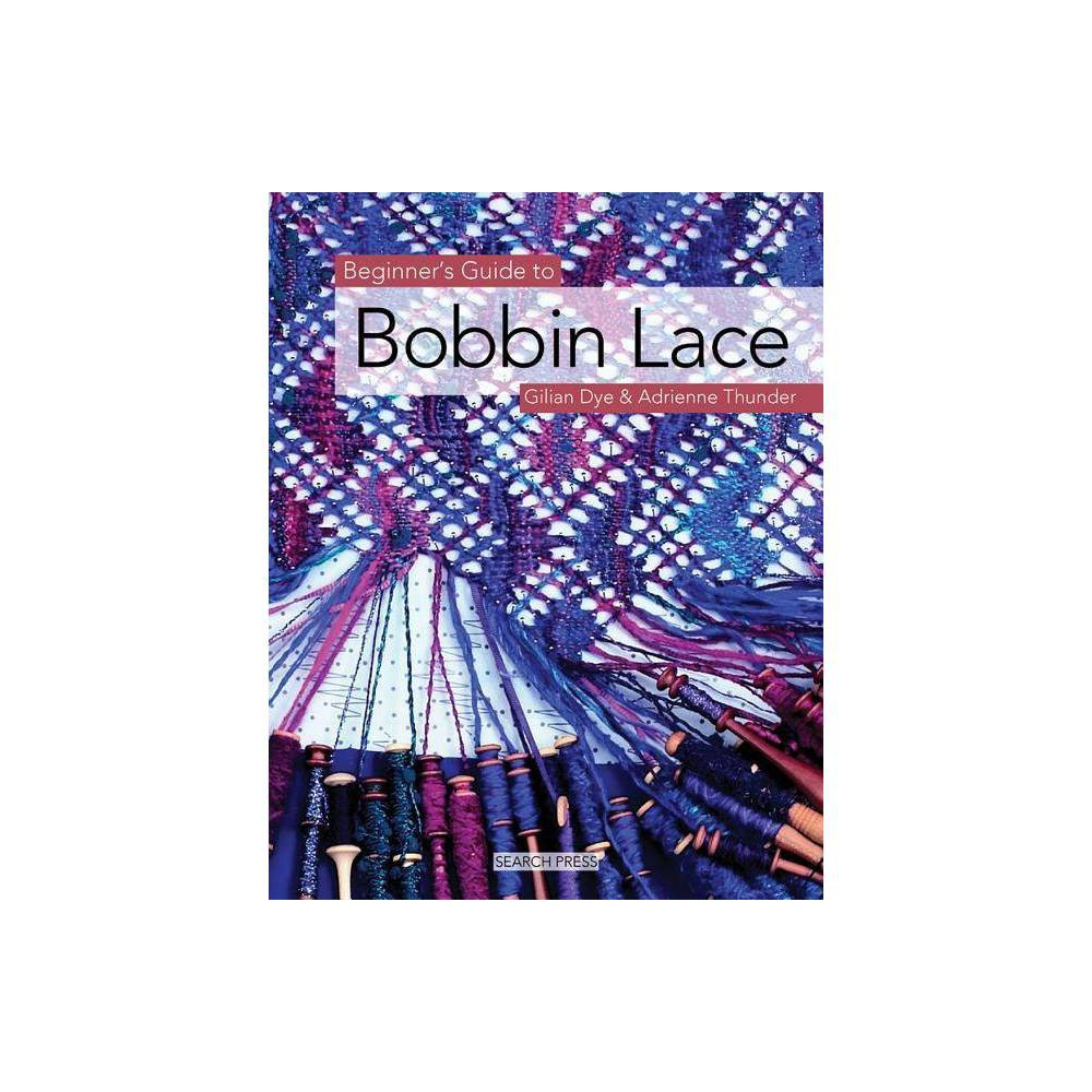 Beginner S Guide To Bobbin Lace Beginner S Guides Search Press By Gilian Dye Adrienne Thunder Paperback