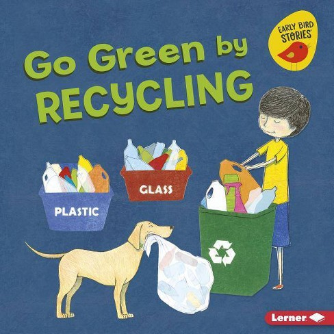 Go Green by Recycling - (Go Green (Early Bird Stories (TM))) by  Lisa Bullard (Hardcover) - image 1 of 1