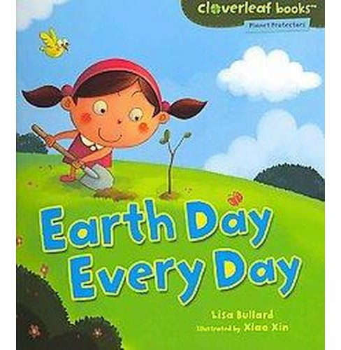 Earth Day Every Day ( Cloverleaf Books - Planet Protectors) (Paperback) - image 1 of 1