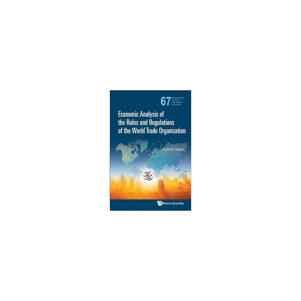 Economic Analysis of the Rules and Regulations of the World Trade Organization - (Hardcover)