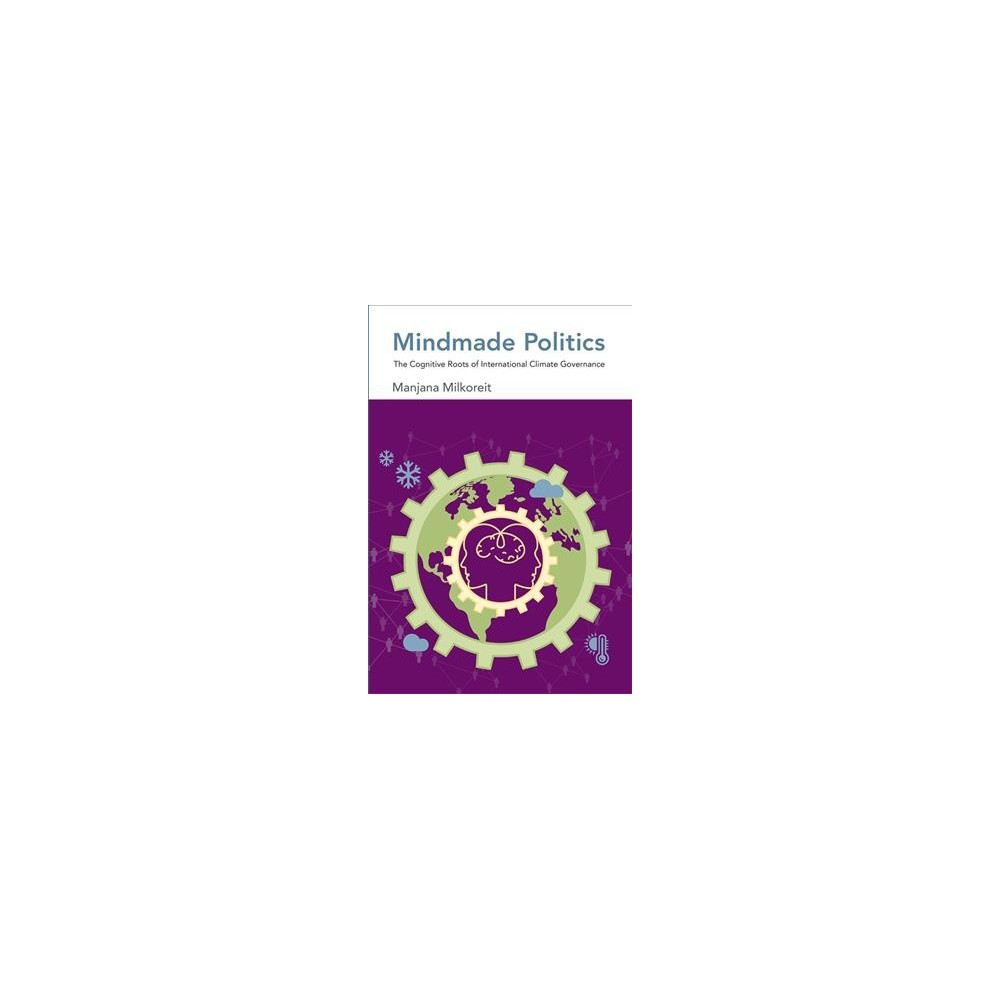 Mindmade Politics : The Cognitive Roots of International Climate Governance - (Hardcover)
