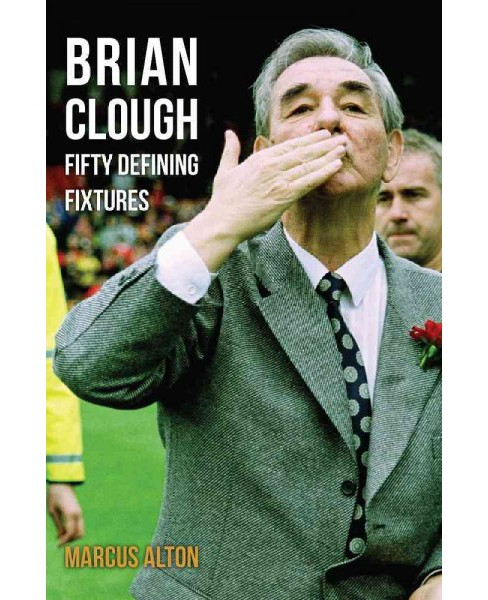 Brian Clough Fifty Defining Fixtures (Paperback) (Marcus Alton) - image 1 of 1