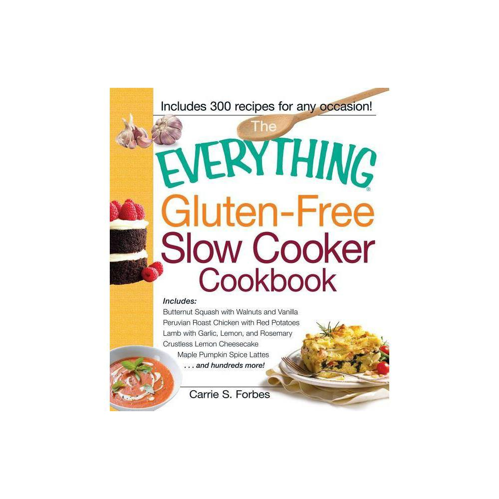 The Everything Gluten Free Slow Cooker Cookbook Everything Cooking By Carrie S Forbes Paperback