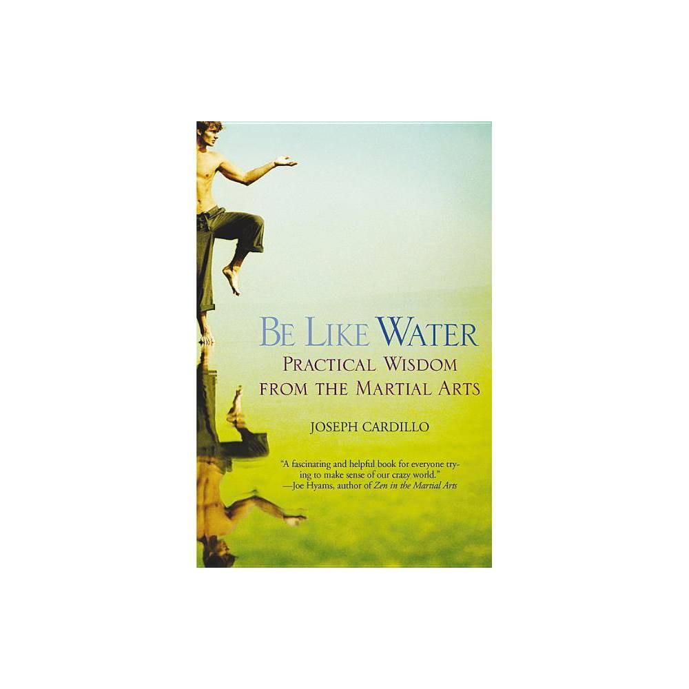 Be Like Water By Joseph Cardillo Paperback