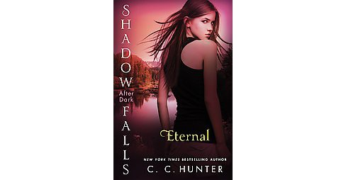 Eternal (Shadow Falls: After Dark Series #2) (Paperback) by C. C. Hunter - image 1 of 1