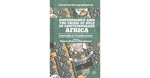 Governance and the Crisis of Rule in Contemporary Africa : Leadership in Transformation (Hardcover) - image 1 of 1
