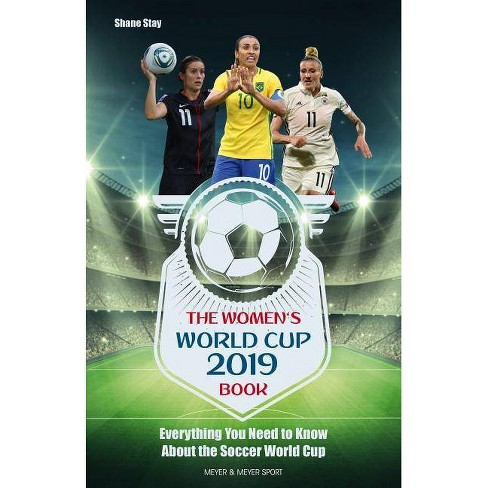 The Women's World Cup 2019 Book - by  Shane Stay (Paperback) - image 1 of 1