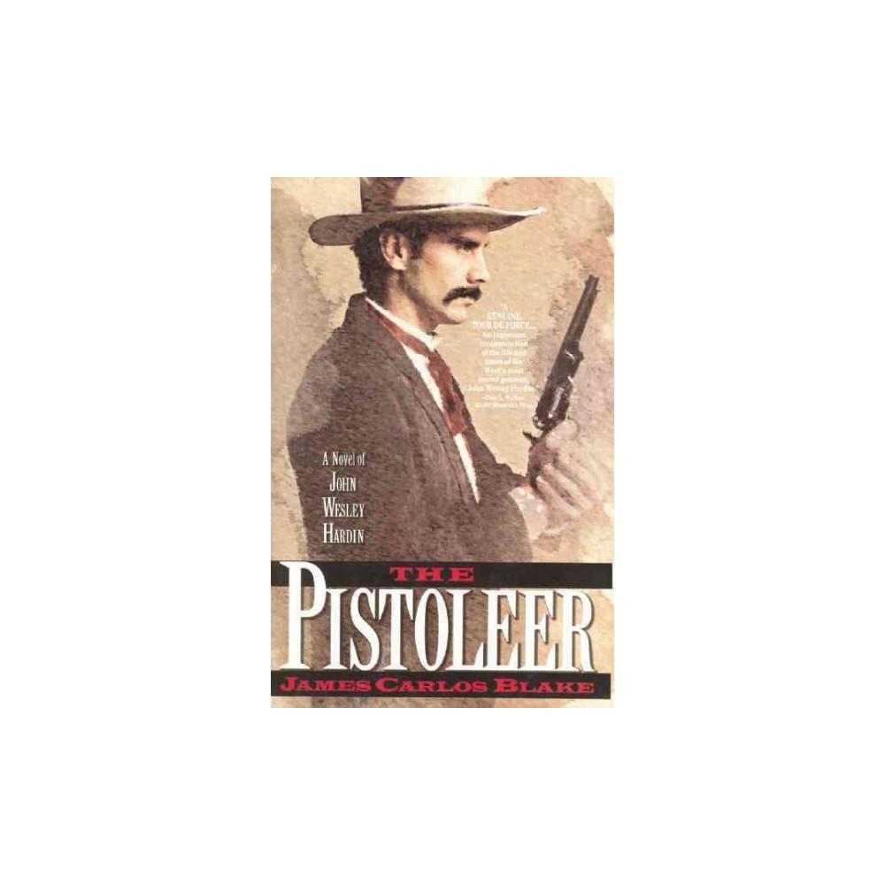 Pistoleer : A Novel of John Wesley Hardin (Paperback) (James Carlos Blake)