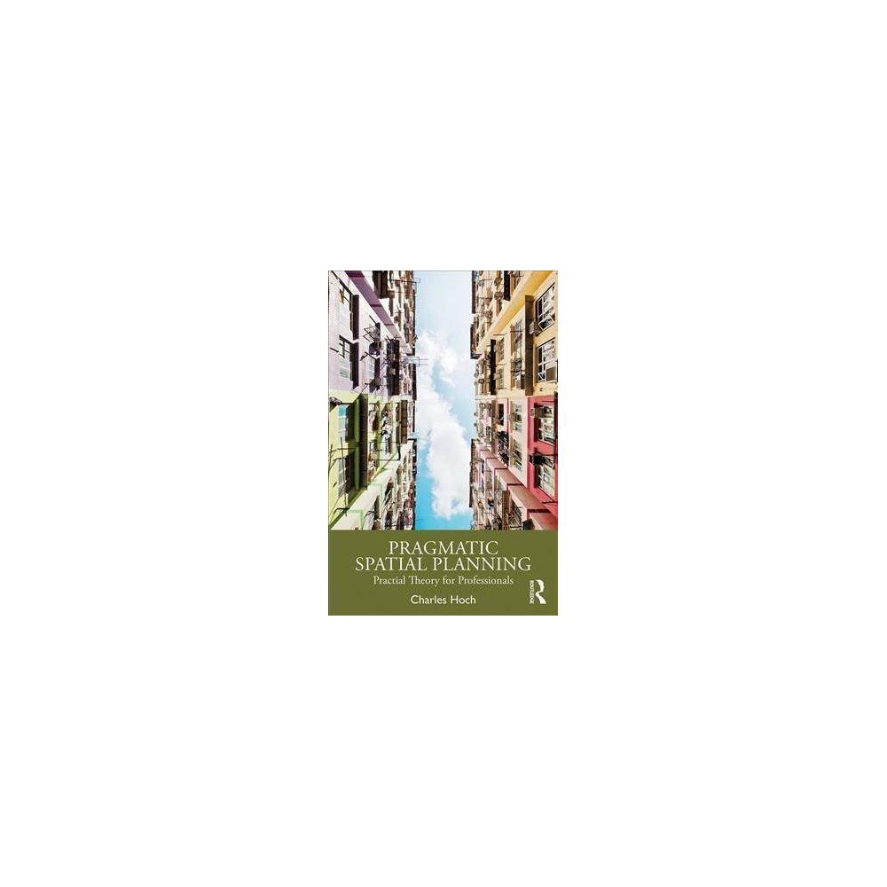 Pragmatic Spatial Planning - by Charles Hoch (Paperback)