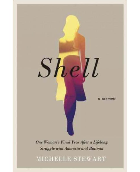 Shell : One Woman's Final Year After a Lifelong Struggle With Anorexia and Bulimia (Paperback) (Michelle - image 1 of 1