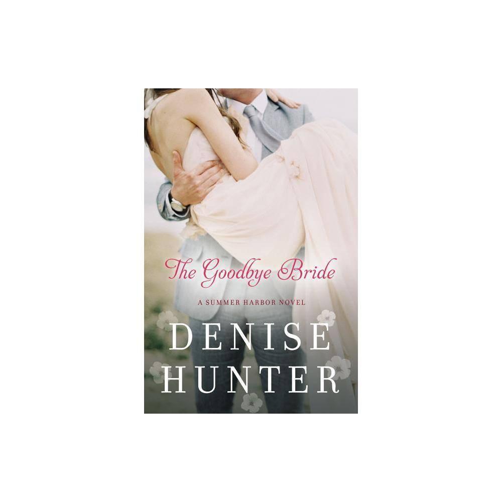 The Goodbye Bride Summer Harbor Novel By Denise Hunter Paperback