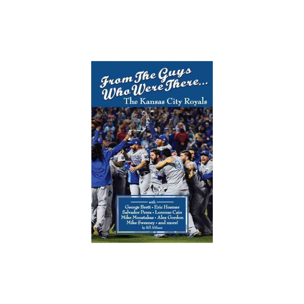 From the Guys Who Were There : The Kansas City Royals (Paperback) (Bill Althaus)