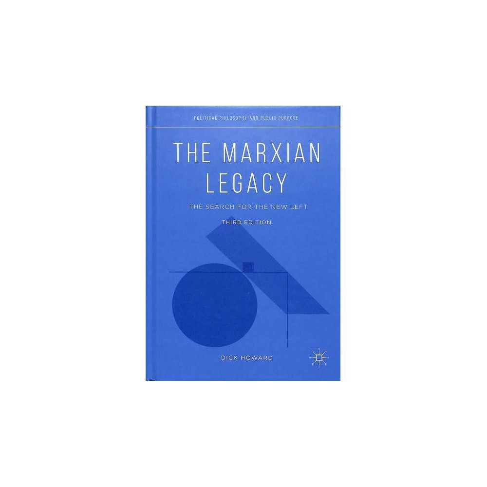 Marxian Legacy : The Search for the New Left - 3 by Dick Howard (Hardcover)