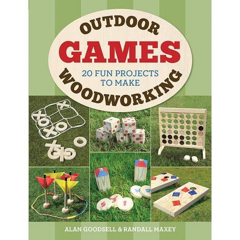 Outdoor Woodworking Games - by  Alan Goodsell & Randall A Maxey (Paperback) - image 1 of 1