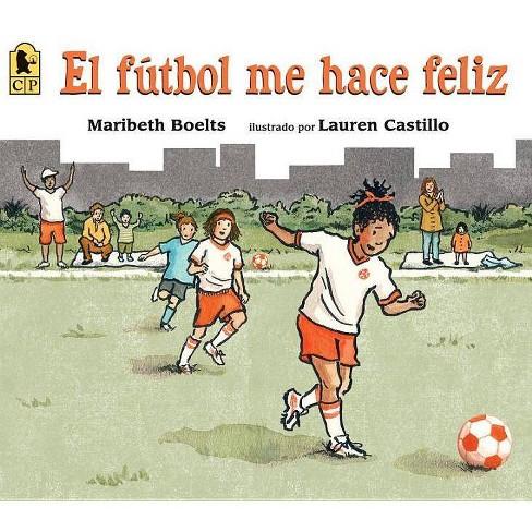 El Fútbol Me Hace Feliz - by  Maribeth Boelts (Paperback) - image 1 of 1