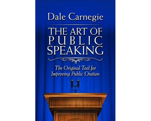 Art of Public Speaking : The Original Tool for Improving Public Oration -  by Dale Carnegie (Paperback) - image 1 of 1