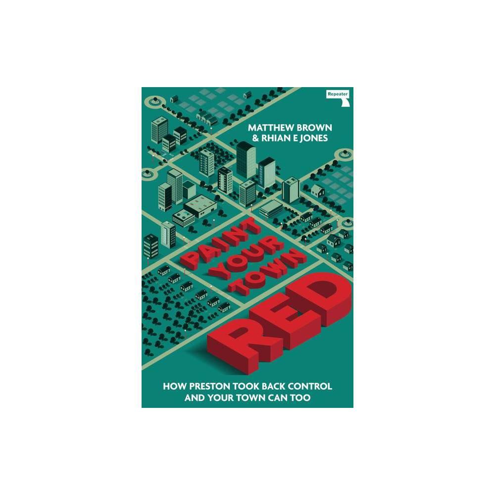 Paint Your Town Red By Matt Brown Matthew Brown Rhian Jones Paperback