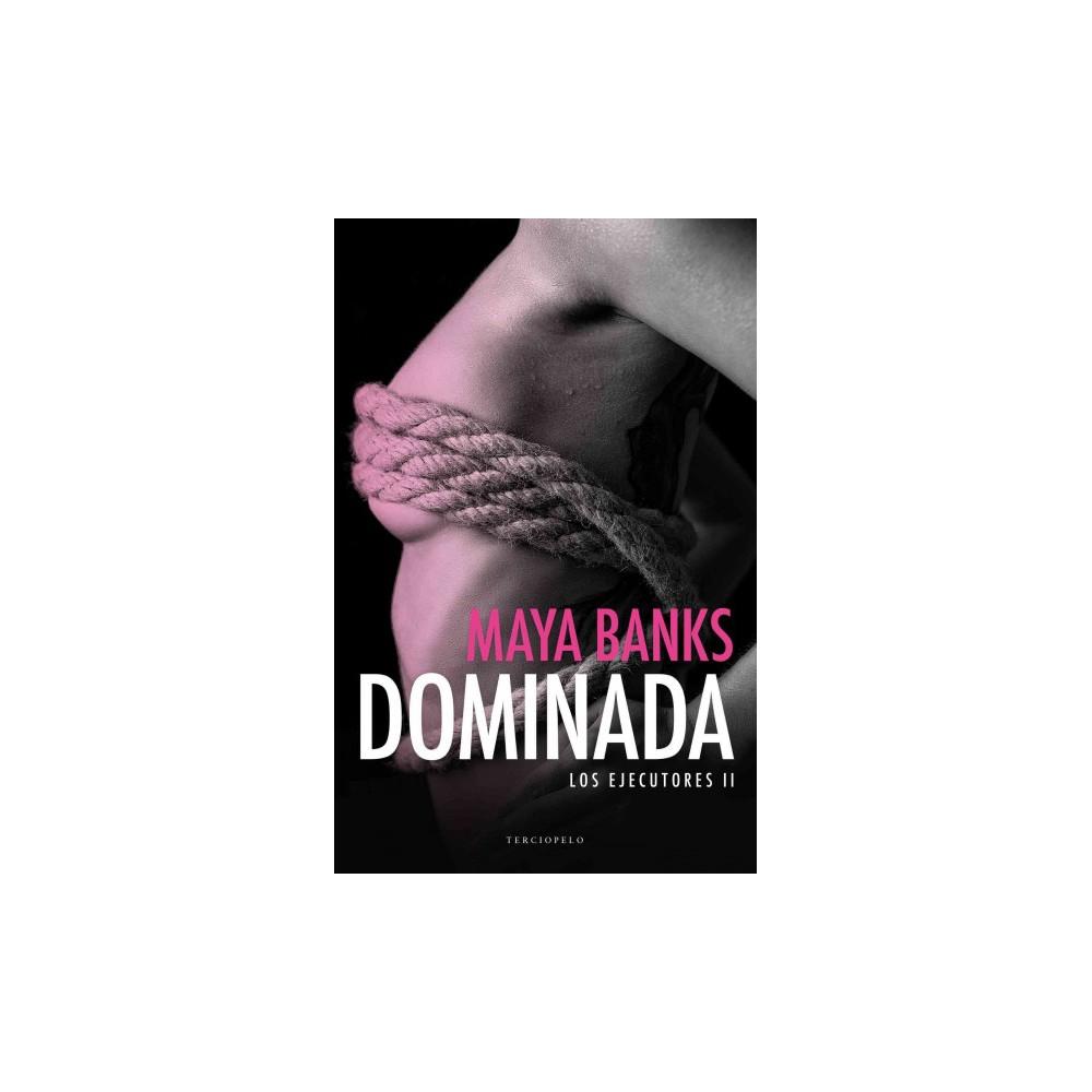 Dominada/ Dominated (Paperback) (Maya Banks)