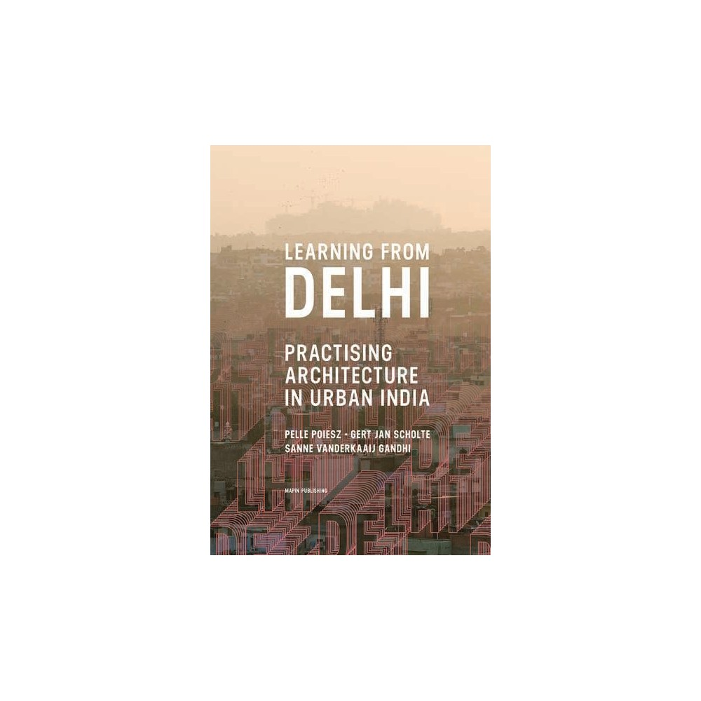 Learning from Delhi : Practising Architecture in Urban India (Paperback) (Gert Jan Scholte & Pelle