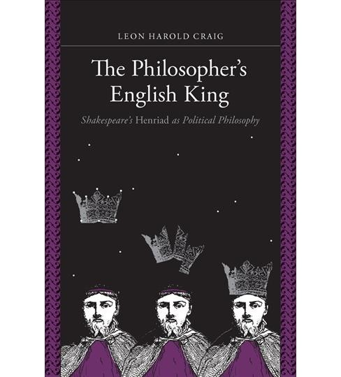 Philosopher's English King : Shakespeare's Henriad As Political Philosophy -  (Paperback) - image 1 of 1