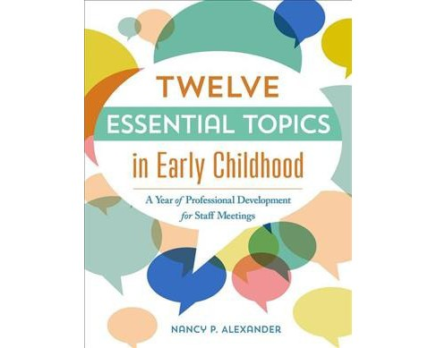 Twelve Essential Topics in Early Childhood : A Year of Professional Development for Staff Meetings - image 1 of 1