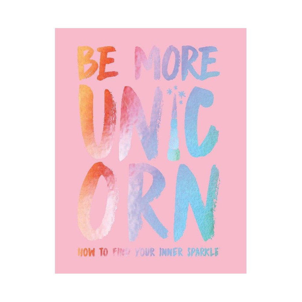 Image of Be More Unicorn - by Joanna Gray (Hardcover)
