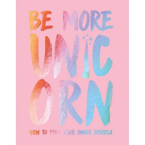 Be More Unicorn : How to Find Your Inner Sparkle -  by Joanna Gray (Hardcover) - image 1 of 1