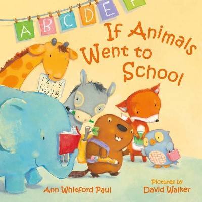 If Animals Went to School - (If Animals Kissed Good Night) by Ann Whitford Paul (Board Book)