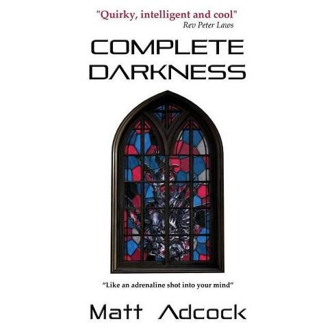 Complete Darkness - (Darkmatters) by  Matt Adcock (Paperback) - image 1 of 1
