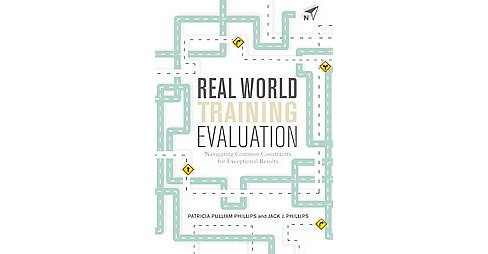 Real World Training Evaluation : Navigating Common Constraints for Exceptional Results (Paperback) - image 1 of 1
