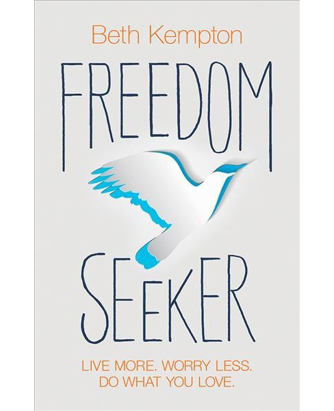 Freedom Seeker : Live More, Worry Less, Do What You Love (Paperback) (Beth Kempton) - image 1 of 1