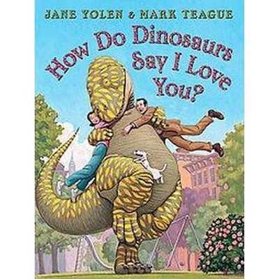 How Do Dinosaurs Say I Love You? ( How Do Dinosaurs...)(Hardcover)by Jane Yolen